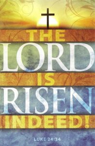 'The Lord is Risen Indeed' (Easter Sunday April 16, 2017)